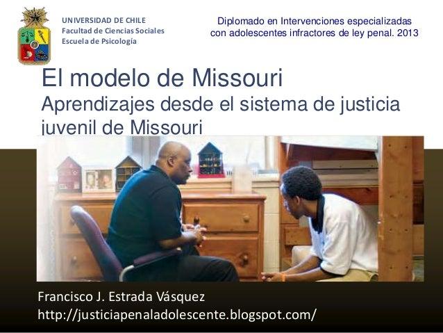 Francisco J. Estrada Vásquezhttp://justiciapenaladolescente.blogspot.com/El modelo de MissouriAprendizajes desde el sistem...