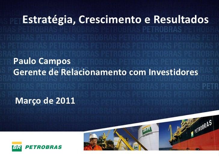 Março de 2011 Paulo Campos  Gerente de Relacionamento com Investidores Estratégia, Crescimento e Resultados