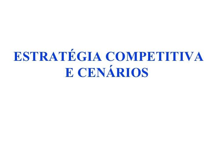 ESTRATÉGIA COMPETITIVA E CENÁRIOS