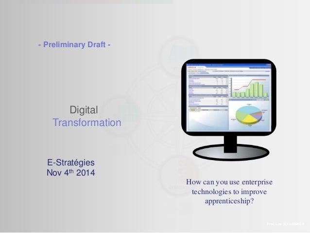 - Preliminary Draft -  Digital  Transformation  Prof. Lee SCHLENKER  E-Stratégies  Nov 4th 2014  How can you use enterpris...