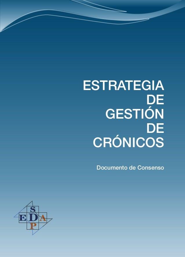 ESTRATEGIA DE GESTIÓN DE CRÓNICOS Documento de Consenso ESTRATEGIADEGESTIÓNDECRÓNICOSDocumentodeConsensoElaborado por: Pat...