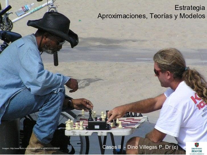 Estrategia Aproximaciones, Teorías y Modelos Casos II  - Dino Villegas P, Dr (c) Imagen: http://www.flickr.com/photos/8288...