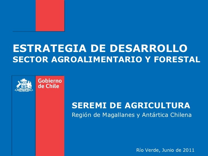 ESTRATEGIA DE DESARROLLOSECTOR AGROALIMENTARIO Y FORESTAL          SEREMI DE AGRICULTURA          Región de Magallanes y A...