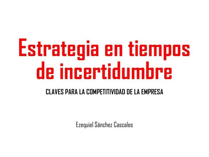 Estrategia en tiempos de incertidumbre CLAVES PARA LA COMPETITIVIDAD DE LA EMPRESA
