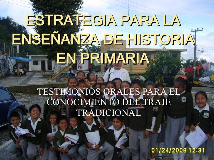 ESTRATEGIA PARA LA ENSEÑANZA DE HISTORIA EN PRIMARIA TESTIMONIOS ORALES PARA EL CONOCIMIENTO DEL TRAJE TRADICIONAL