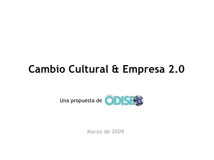 Cambio Cultural & Empresa 2.0 Una propuesta de Marzo de 2009
