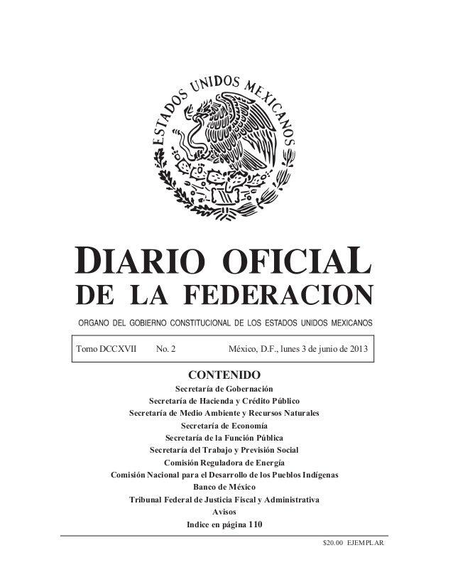 Tomo DCCXVII No. 2 México, D.F., lunes 3 de junio de 2013CONTENIDOSecretaría de GobernaciónSecretaría de Hacienda y Crédit...