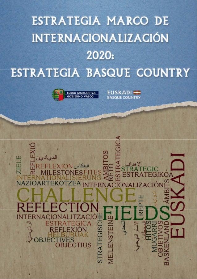 EstrategiaMarcodeInternacionalización2020: EstrategiaBasqueCountry 2 ÍNDICEDELAESTRATEGIAMARCODEINTERNACION...