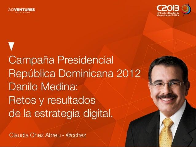 Estrategia Comunicación Digital Campaña Presidencial Danilo Medina 2012