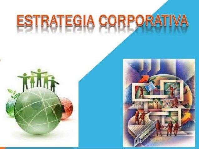 ¿QUE ES ESTRATEGIA CORPORATIVA? En esencia, la estrategia corporativa da respuesta a las preguntas: ¿En qué negocios debem...
