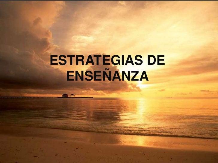 ESTRATEGIAS DE<br />ENSEÑANZA<br />
