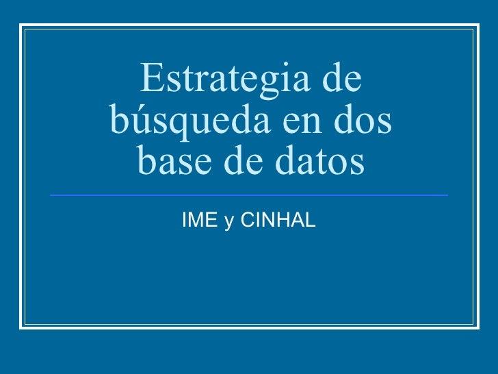 Estrategia de búsqueda en dos base de datos IME y CINHAL