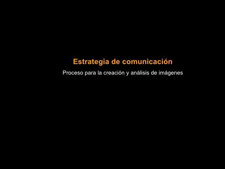 Estrategia de comunicaciónProceso para la creación y análisis de imágenes