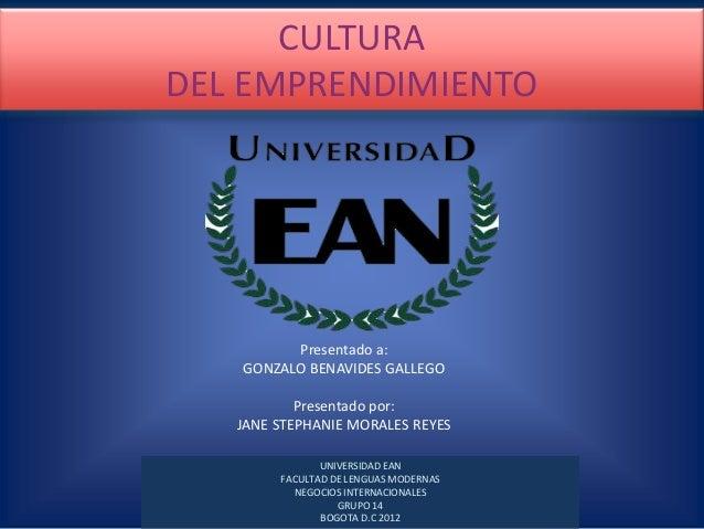CULTURA DEL EMPRENDIMIENTO Presentado a: GONZALO BENAVIDES GALLEGO Presentado por: JANE STEPHANIE MORALES REYES UNIVERSIDA...