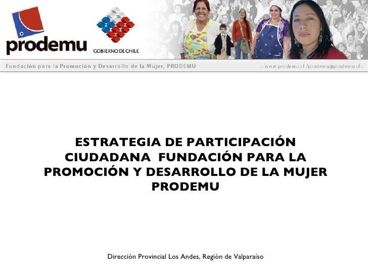 ESTRATEGIA DE PARTICIPACIÓN CIUDADANA  FUNDACIÓN PARA LA PROMOCIÓN Y DESARROLLO DE LA MUJER PRODEMU Dirección Provincial L...