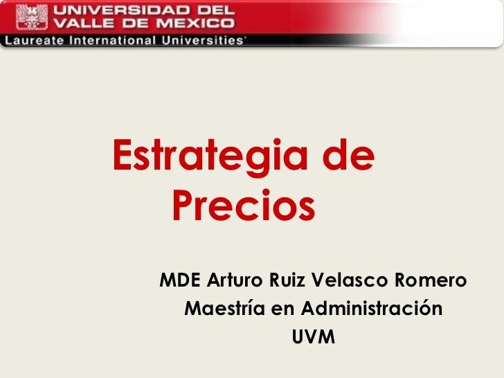 Estrategia de Precios MDE Arturo Ruiz Velasco Romero Maestría en Administración UVM
