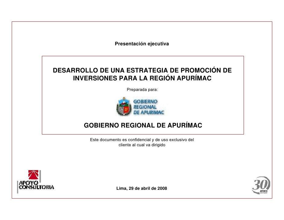 Presentación ejecutiva     DESARROLLO DE UNA ESTRATEGIA DE PROMOCIÓN DE     INVERSIONES PARA LA REGIÓN APURÍMAC           ...