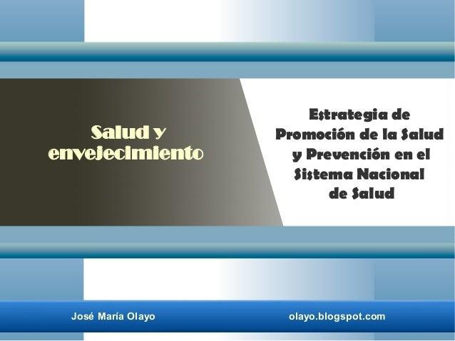 José María Olayo olayo.blogspot.com Estrategia de Promoción de la Salud y Prevención en el Sistema Nacional de Salud Salud...