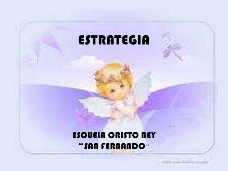 """ESTRATEGIA<br />ESCUELA CRISTO REY<br />""""SAN FERNANDO""""<br />"""