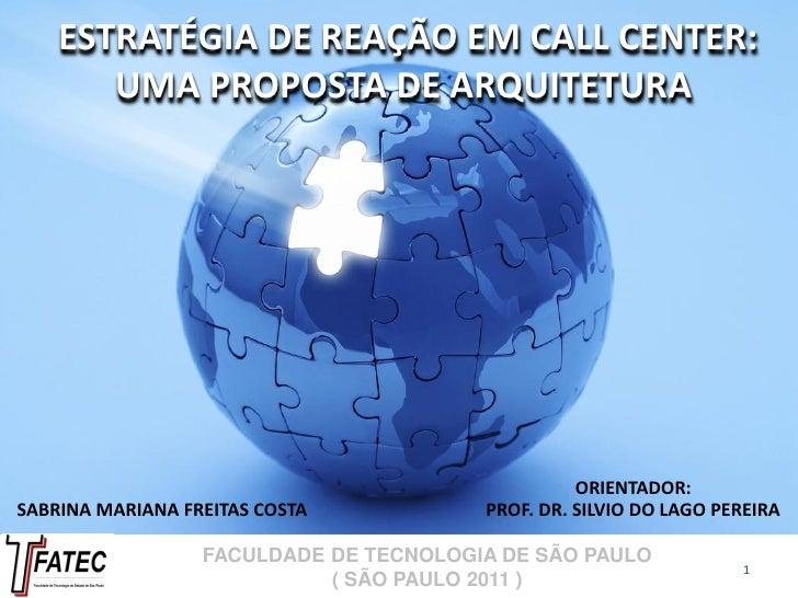 ESTRATÉGIA DE REAÇÃO EM CALL CENTER:       UMA PROPOSTA DE ARQUITETURA                                                  OR...