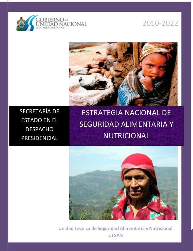 Estrategia Nacional de Seguridad Alimentaria y Nutricional 2010-2022 2010-2022 Unidad Técnica de Seguridad Alimentaria y N...
