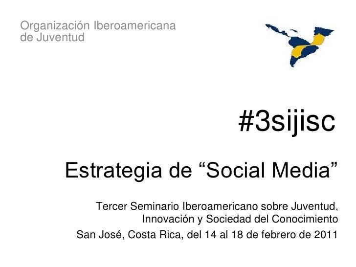 """Organización Iberoamericanade Juventud                                         #3sijisc       Estrategia de """"Social Media""""..."""
