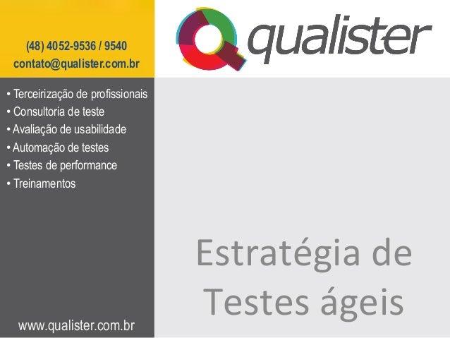 www.qualister.com.br(48) 4052-9536 / 9540contato@qualister.com.brEstratégia de Testes ágeis •Terceirização de pro...