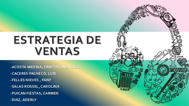 ESTRATEGIA DE VENTAS -ACOSTA MEDINA, ERMITH GINANGELY -CACERES PACHECO, LUIS -FELLES NIEVES , FANY -SALAS ROSSEL, CAROLINA...