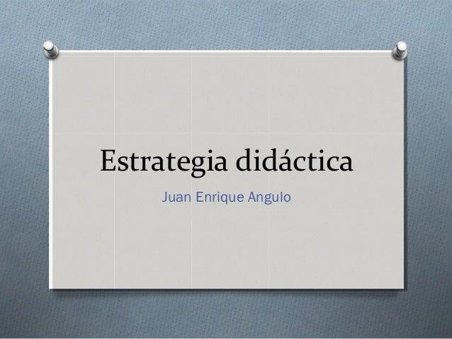 Estrategia didáctica Juan Enrique Angulo