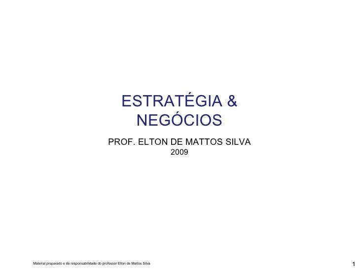 ESTRATÉGIA & NEGÓCIOS PROF. ELTON DE MATTOS SILVA 2009