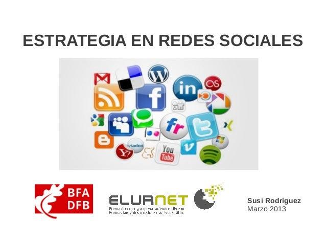 ESTRATEGIA EN REDES SOCIALES                      Susi Rodríguez                      Marzo 2013