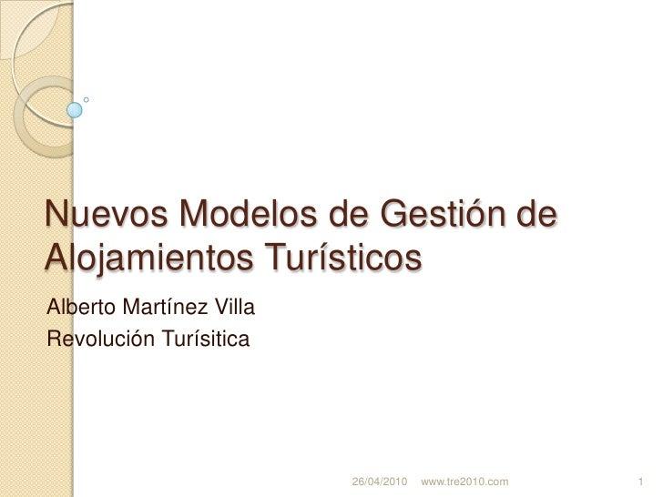 Nuevos Modelos de Gestión de Alojamientos Turísticos<br />Alberto Martínez Villa<br />Revolución Turísitica<br />21/04/201...