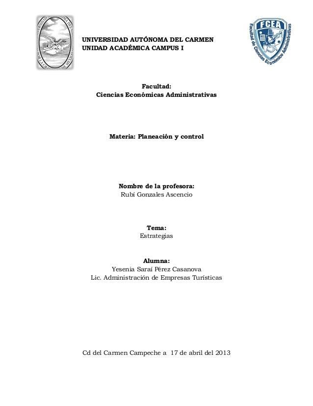 UNIVERSIDAD AUTÓNOMA DEL CARMEN UNIDAD ACADÉMICA CAMPUS I Facultad: Ciencias Económicas Administrativas Materia: Planeació...