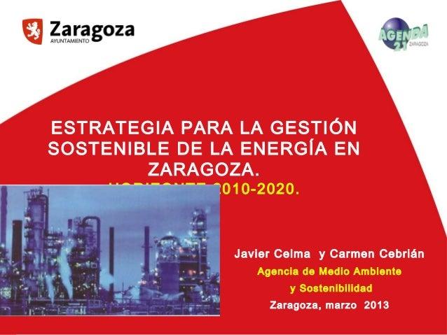 1nºESTRATEGIA PARA LA GESTIÓNSOSTENIBLE DE LA ENERGÍA ENZARAGOZA.HORIZONTE 2010-2020.Javier Celma y Carmen CebriánAgencia ...