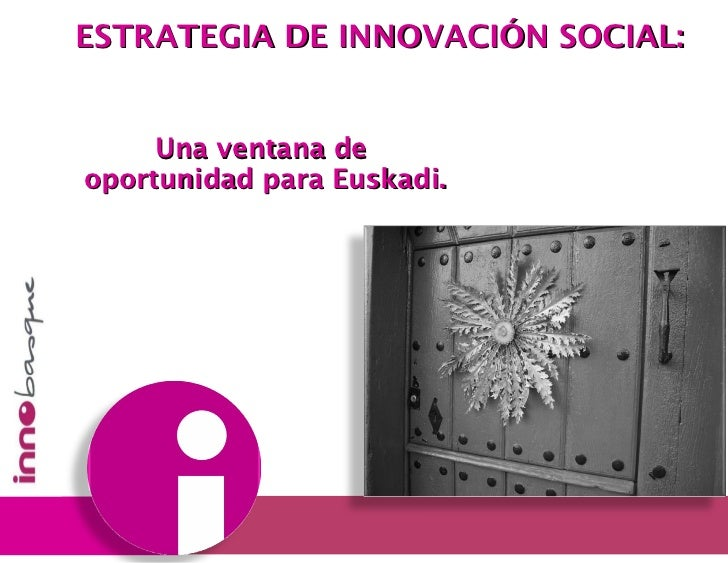 Una ventana de  oportunidad para Euskadi. ESTRATEGIA DE INNOVACIÓN SOCIAL: