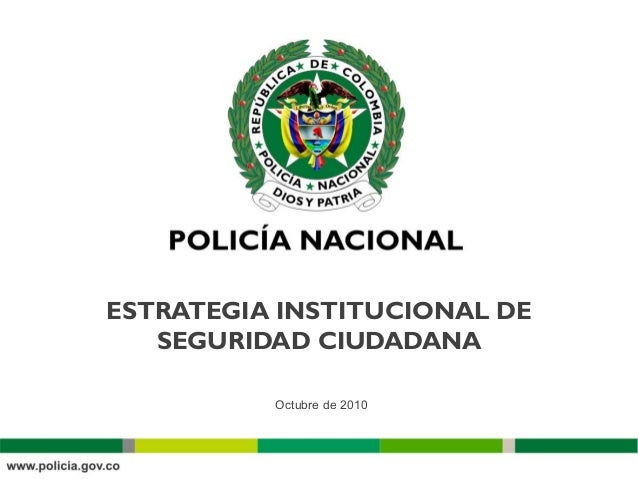 ESTRATEGIA INSTITUCIONAL DE SEGURIDAD CIUDADANA <ul><li>Octubre de 2010 </li></ul>