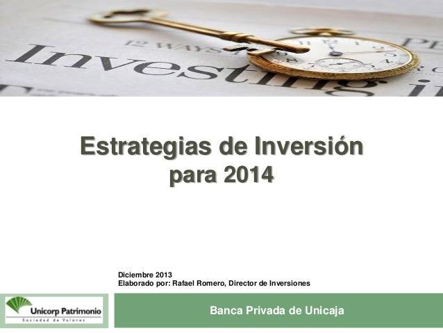 1  Estrategias de Inversión para 2014  Diciembre 2013 Elaborado por: Rafael Romero, Director de Inversiones  Banca Privada...