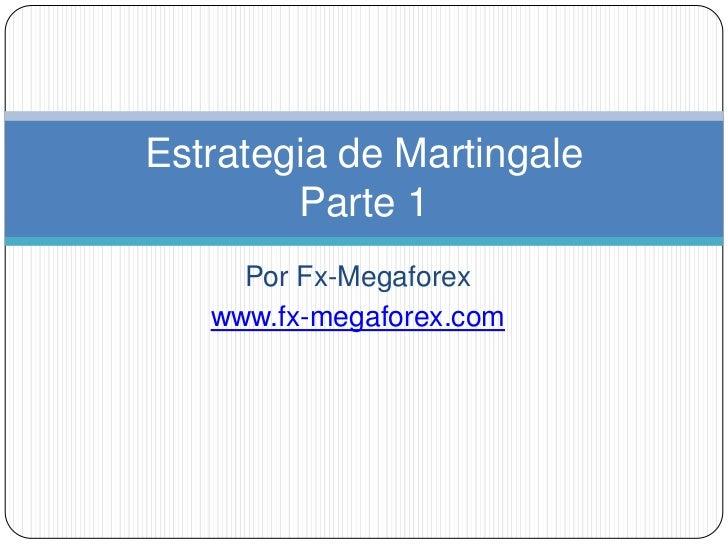 Estrategia de Martingale        Parte 1     Por Fx-Megaforex   www.fx-megaforex.com