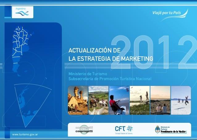 ACTUALIZACIÓN DE LA ESTRATEGIA DE MARKETING www.turismo.gov.ar Ministerio de Turismo Subsecretaría de Promoción Turística ...
