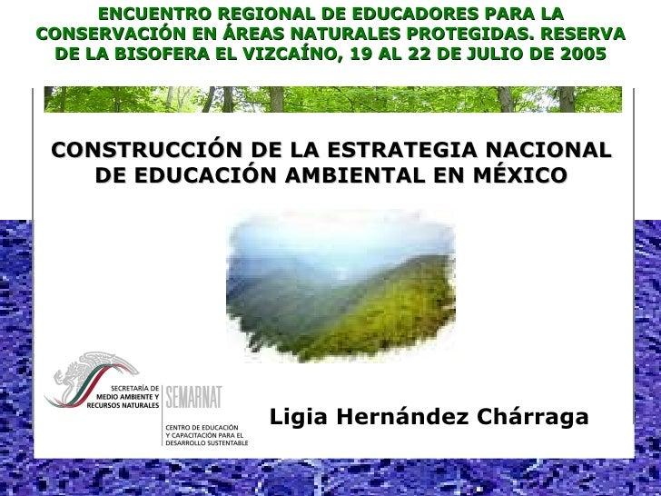 ENCUENTRO REGIONAL DE EDUCADORES PARA LA CONSERVACIÓN EN ÁREAS NATURALES PROTEGIDAS. RESERVA DE LA BISOFERA EL VIZCAÍNO, 1...