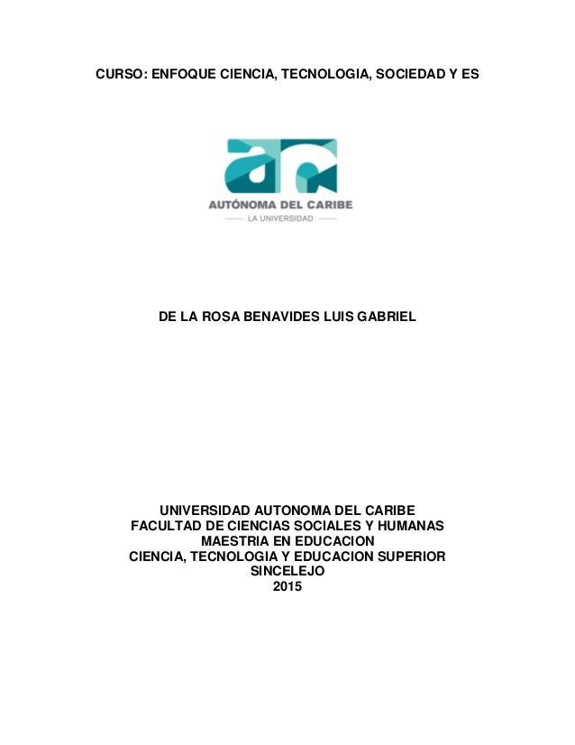 CURSO: ENFOQUE CIENCIA, TECNOLOGIA, SOCIEDAD Y ES DE LA ROSA BENAVIDES LUIS GABRIEL UNIVERSIDAD AUTONOMA DEL CARIBE FACULT...