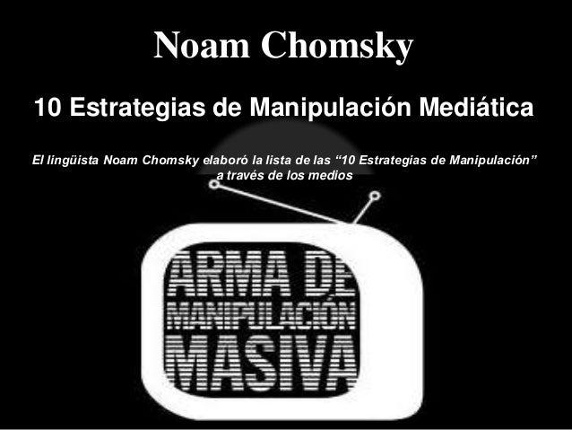 """Noam Chomsky 10 Estrategias de Manipulación Mediática El lingüista Noam Chomsky elaboró la lista de las """"10 Estrategias de..."""