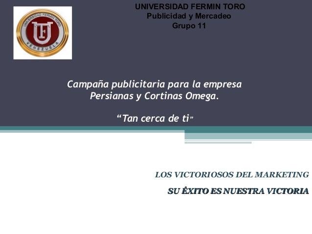 UNIVERSIDAD FERMIN TORO                Publicidad y Mercadeo                       Grupo 11Campaña publicitaria para la em...