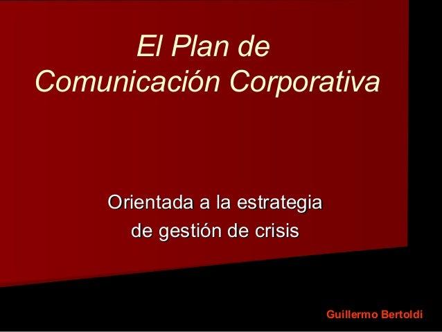 El Plan deComunicación CorporativaOrientada a la estrategiaOrientada a la estrategiade gestión de crisisde gestión de cris...