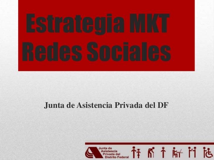 Estrategia MKT Redes Sociales<br />Junta de Asistencia Privada del DF<br />