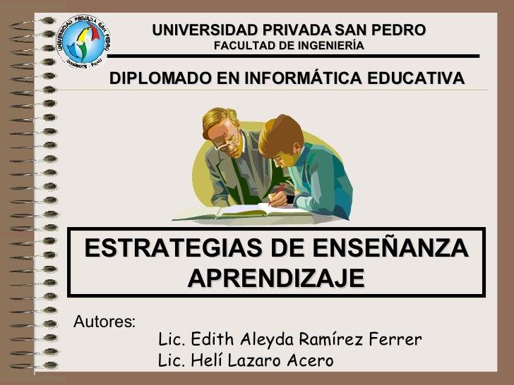UNIVERSIDAD PRIVADA   SAN PEDRO FACULTAD DE INGENIERÍA ESTRATEGIAS DE ENSEÑANZA APRENDIZAJE DIPLOMADO EN INFORMÁTICA EDUCA...