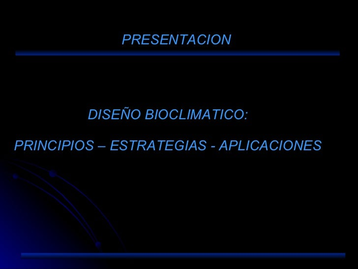DISEÑO BIOCLIMATICO: PRINCIPIOS – ESTRATEGIAS - APLICACIONES PRESENTACION
