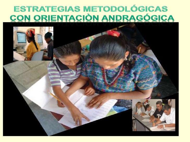 Estrategias Metodológicas <br />con OrientaciònAndragógica<br />