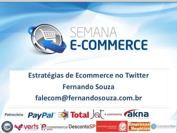 Estratégias de Ecommerce no Twitter                        Fernando Souza               falecom@fernandosouza.com.brPatroc...