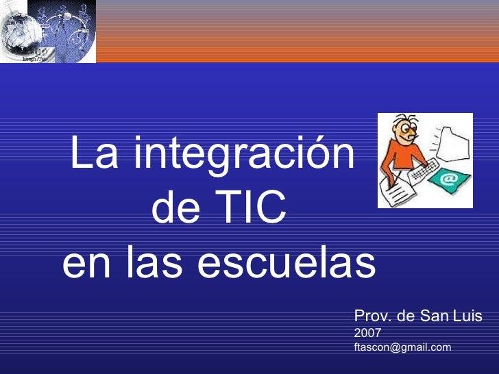 La integración  de TIC en las escuelas Prov. de San Luis 2007 [email_address]